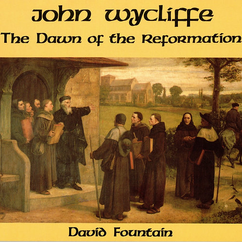 John Wycliffe The Dawn of the Reformation by David Fountain 1984