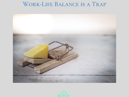 The Term Work-Life Balance is a Trap (& What You Can Say Instead)