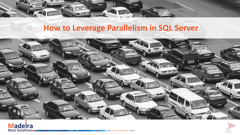 How to Leverage Parallelism in SQL Server?