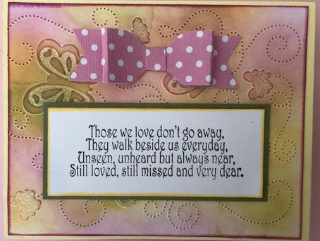 Sometimes a sympathy card is needed whether it be for someone who has been ill or unexpectedly.