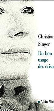 Christiane Singer Du bon usage des crise