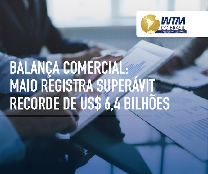 Balança Comercial: Maio registra superávit recorde de US$ 6,4 bilhões