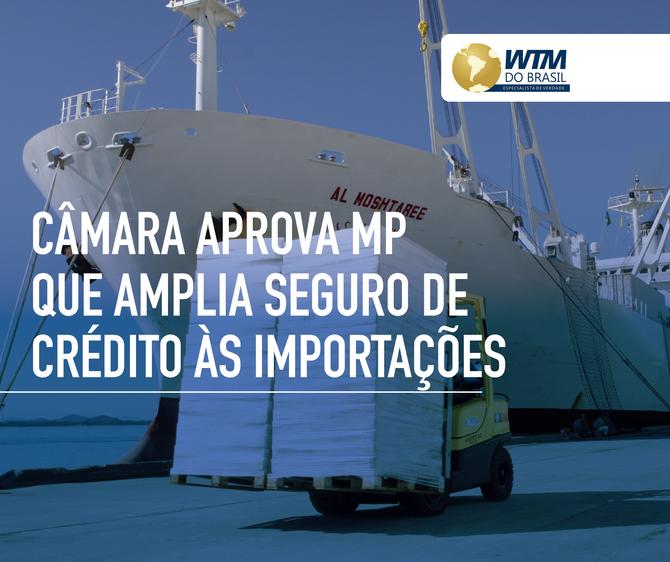 Câmara aprova MP que amplia Seguro de Crédito às Exportações