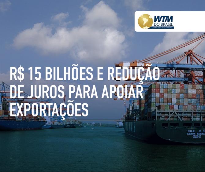 Governo anuncia crédito de R$ 15 bilhões e juro menor para exportações