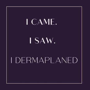 Have you tried Dermaplaning?