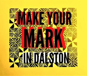 MAKE YOUR MARK IN DALSTON