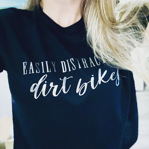 """""""Easily Distracted By Dirtbikes"""" Tee"""