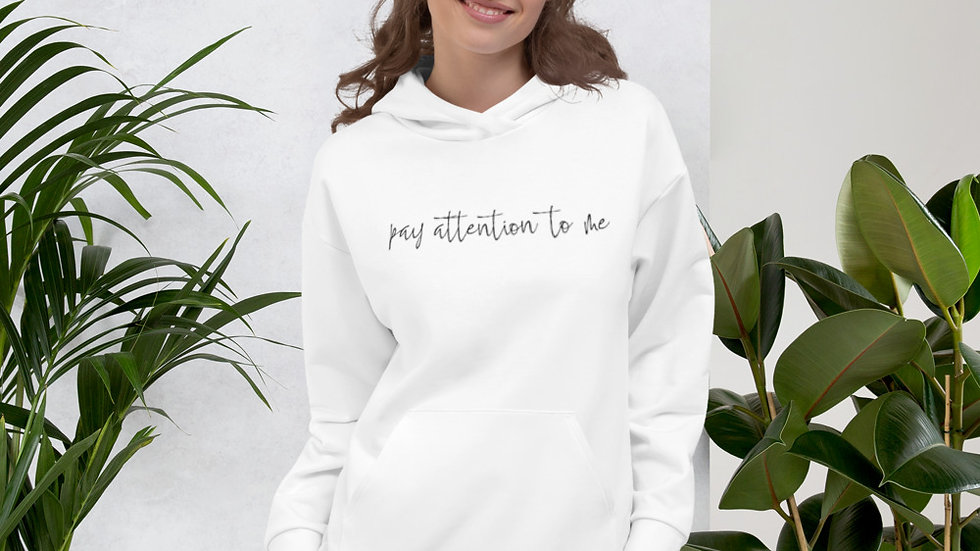 Pay attention to me Hoodie