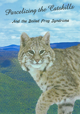 Parcelizing the Catskills and the Boiled Frog Syndrome, 75 minute DVD investigates environmental threats to NY State's Catskill Region because of forest and farm subdivision, second home development and construction of  New York City reservoirs. The film