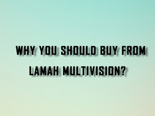 Why should you buy from Lamah Multivision?