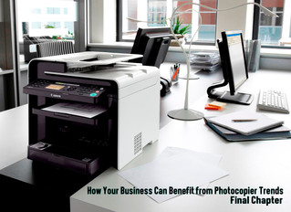 """How Your Business Can Benefit from Photocopier Trends """"Final Chapter"""""""