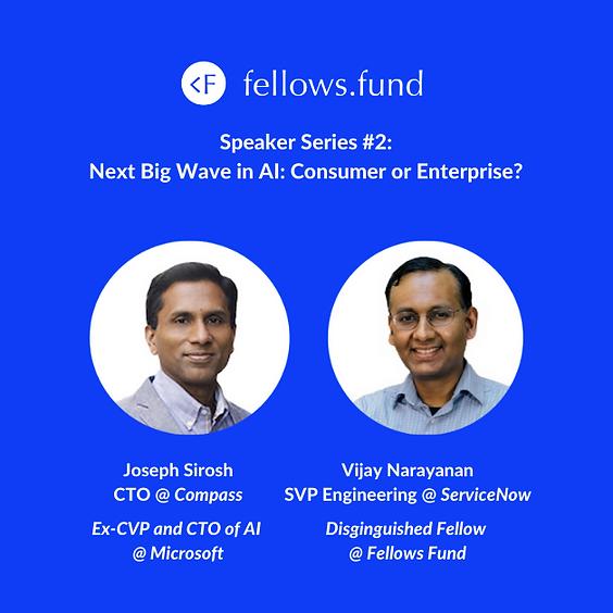 Fellows Fund Speaker Series #2 - Next Big Wave in AI: Consumer or Enterprise?