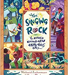 The Singing Rock and Other Brand-New Fairy Tales  by Nathaniel Lachenmeyer
