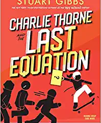 Charlie Thorne and the Last Equation by Stuart Gibbs