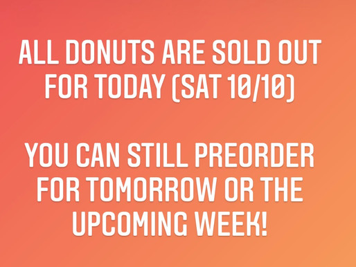 DONUTS SOLD OUT FOR SATURDAY 10/10
