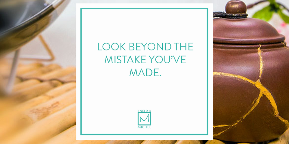 Look beyond the mistake you've made.