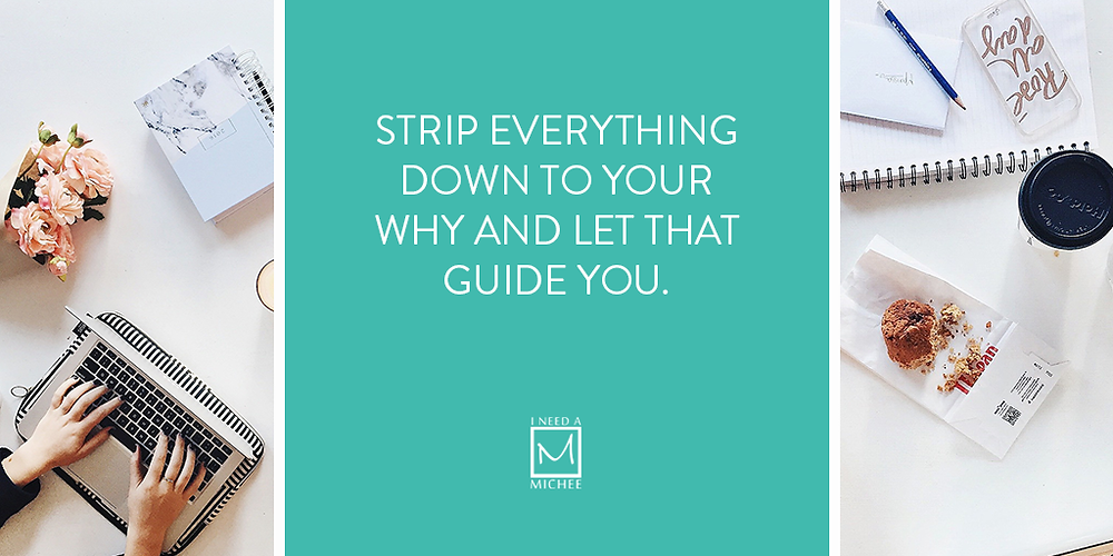 Strip everything down to your WHY and let that guide you.