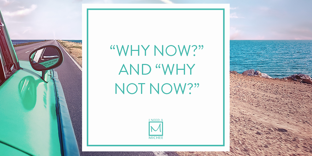 """Why now?"" and ""Why not now?"""
