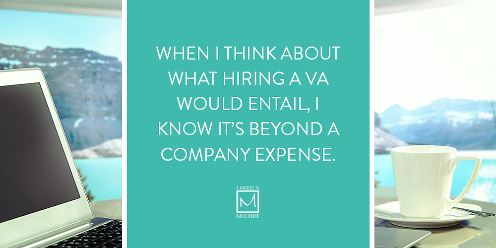 When I think about what hiring a VA would entail, I know it's beyond a company expense.