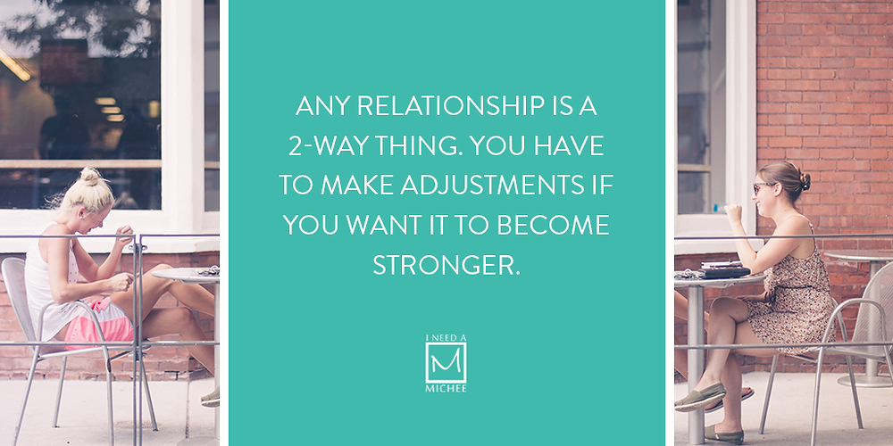 Any relationship is a 2-way thing. You have to make adjustments if you want it to become stronger.