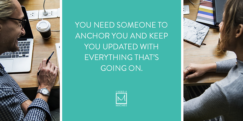 You need someone to anchor you and keep you updated with everything that's going on.