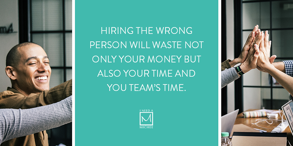 Hiring the wrong person will waste not only your money but also your time and you team's time.