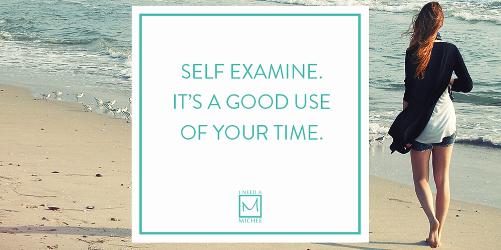 Self examine. It's a good use of your time.