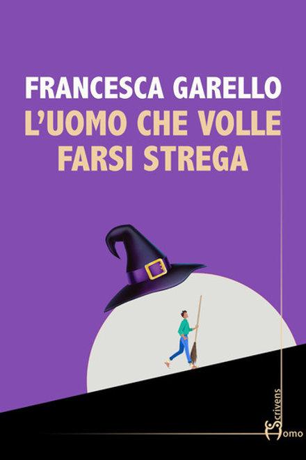 L'uomo che volle farsi strega - Francesca Garello