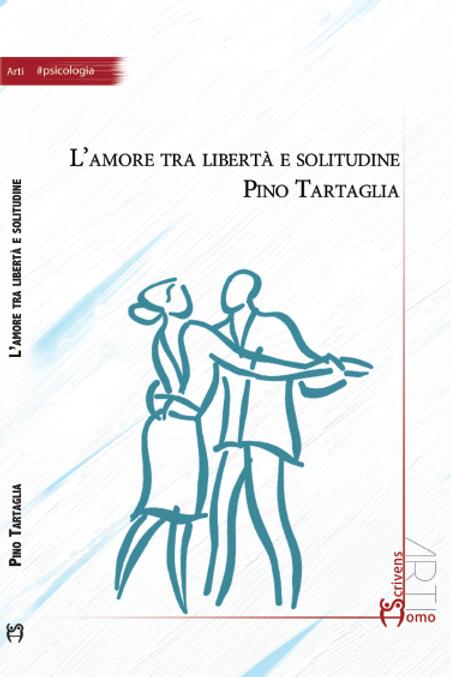 L'amore tra libertà e solitudine - Pino Tartaglia