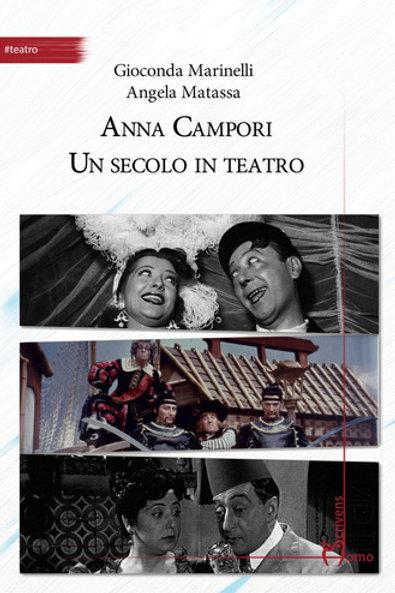 Anna Campori. Un secolo in teatro - Gioconda Marinelli e Angela Matassa