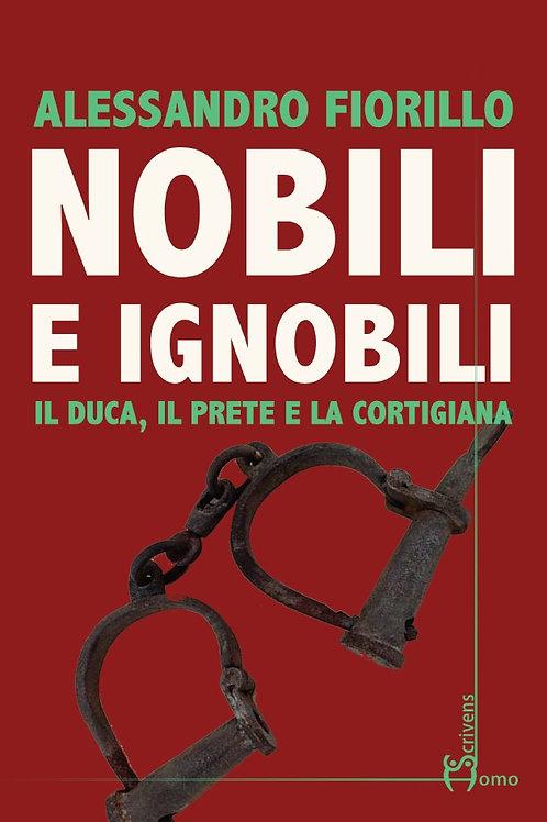 Nobili e ignobili. Il duca, il prete e la cortigiana - Alessandro Fiorillo