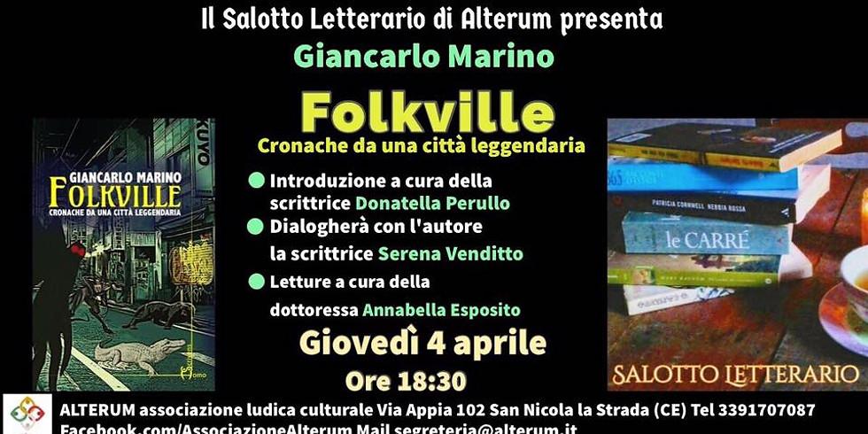 """Giancarlo Marino presenta """"Folkville"""" presso il salotto culturale """"Alterum"""" a San Nicola la strada (CE)"""