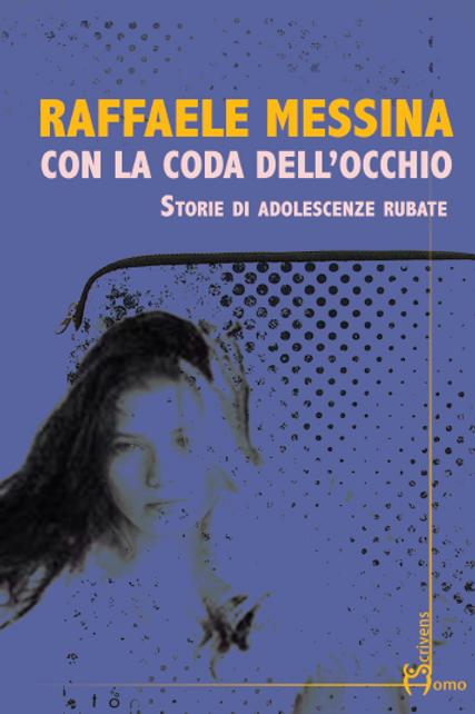 Con la coda dell'occhio Storie di adolescenze rubate - Raffaele Messina
