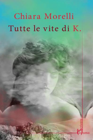 Tutte le vite di K. - Chiara Morelli