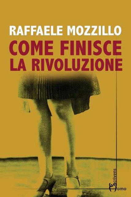 Come finisce la rivoluzione - Raffaele Mozzillo