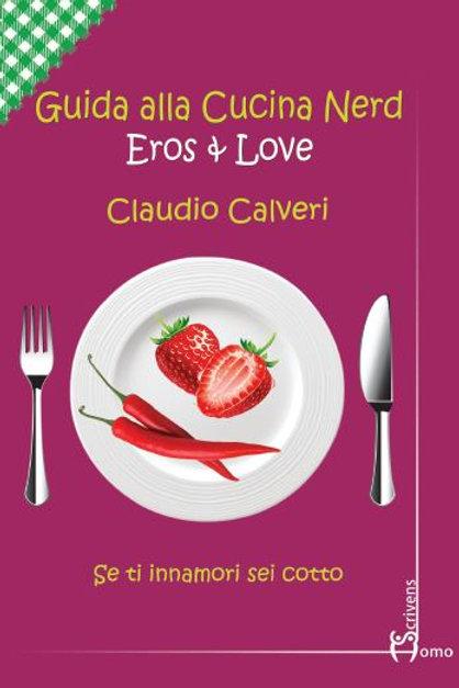 Guida alla cucina nerd Eros & Love - Claudio Calveri