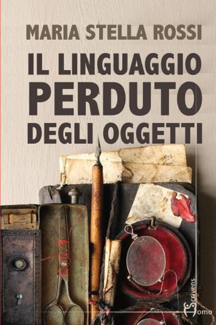 Il linguaggio perduto degli oggetti - Maria Stella Rossi