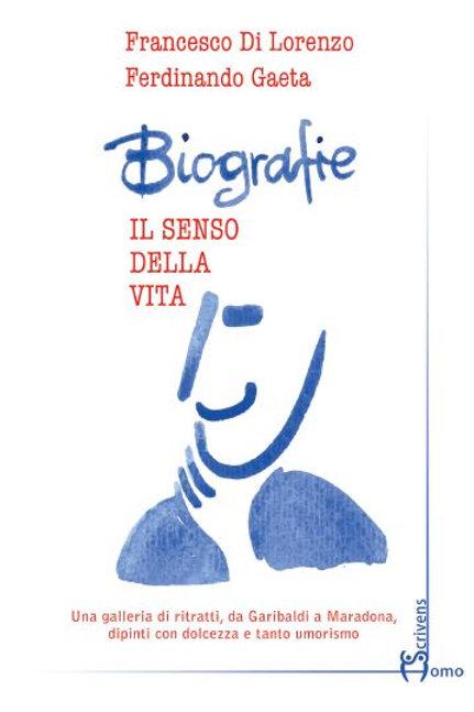 Biografie. Il senso della vita - Francesco Di Lorenzo e Ferdinando Gaeta
