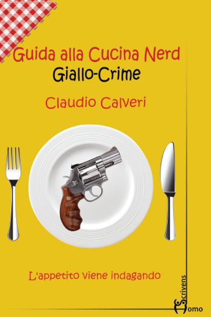 Guida alla Cucina Nerd Giallo-Crime - Claudio Calveri