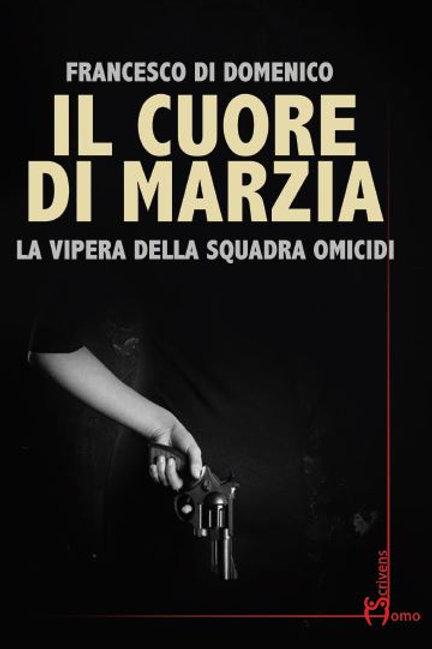 Il cuore di Marzia La vipera della squadra Omicidi - Francesco Di Domenico
