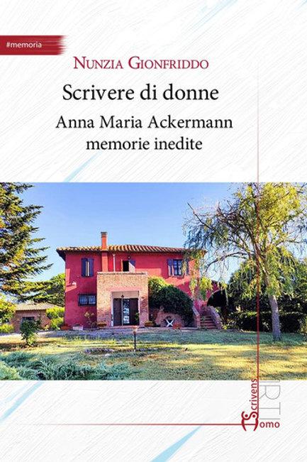 Scrivere di donne. Anna Maria Ackermann Memorie inedite - Nunzia Gionfriddo