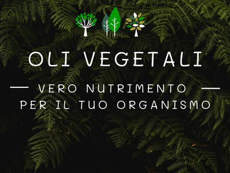 OLI VEGETALI vero nutrimento per il tuo organismo