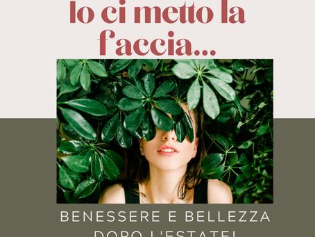 IO CI METTO LA FACCIA... BENESSERE E BELLEZZA DOPO L'ESTATE...