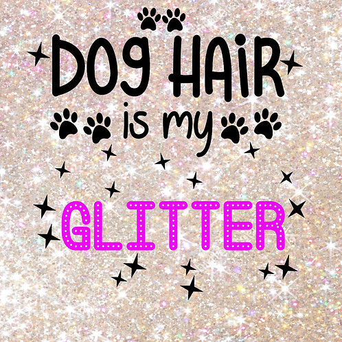 copy of Dog Hair is my GLITTER Coaster