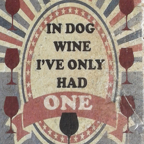 In Dog Wine I've Only had ONE