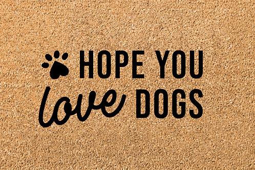Hope you love dogs door mat