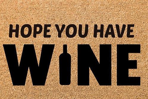 Hope you have wine door mat