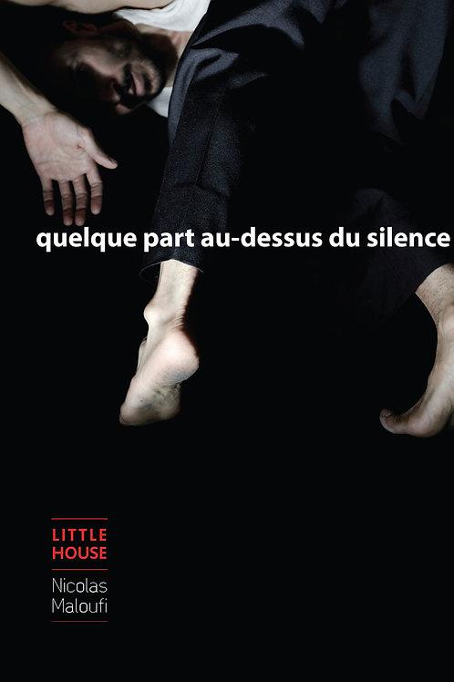 Quelque part au-dessus du silence, 17-24 fév, 10-17 mars, 20h30