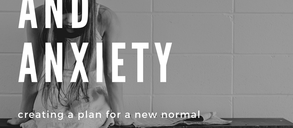 Anxiety, Social Anxiety & Social Distancing | Creating a Plan for a New Normal