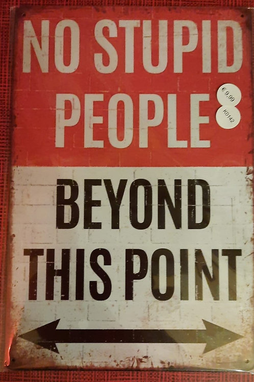 No stupid people beyond this point   K0142